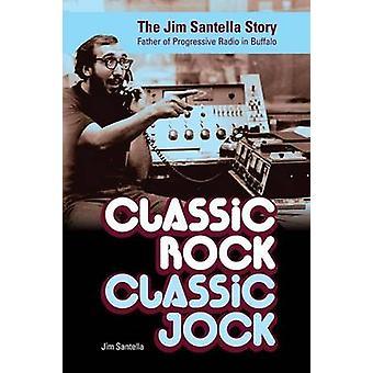 Classic Rock Classic Jock The Jim Santella Story by Santella & Jim