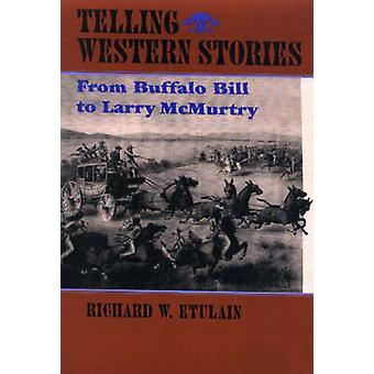 Telling Western Stories From Buffalo Bill to Larry McMurtry by Etulain & Richard W.