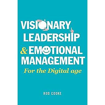 Visionary Leadership and Emotional Management by Cooke & Rod