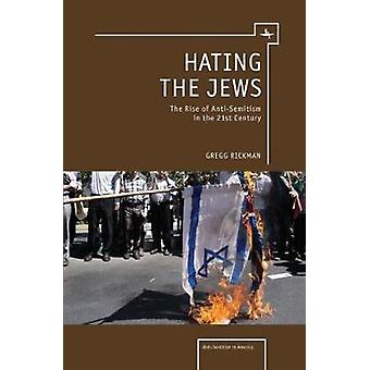 Hating the Jews The Rise of AntiSemitism in the 21st Century by Rickman & Gregg