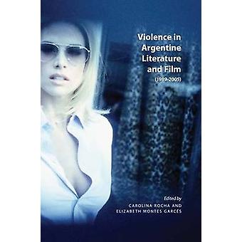 Violence in Argentine Literature and Film - 1989-2005 by Caroline Roch