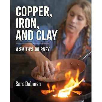 Copper - Iron - and Clay - A Smith's Journey by Sara Dahmen - 97800629
