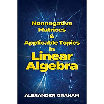 Nonnegative Matrices and Applicable Topics in Linear Algebra by Alexa