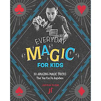 Everyday Magic for Kids - 30 Amazing Magic Tricks That You Can Do Anyw