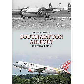 Southampton Airport Through Time by Peter C. Brown - 9781445687445 Bo