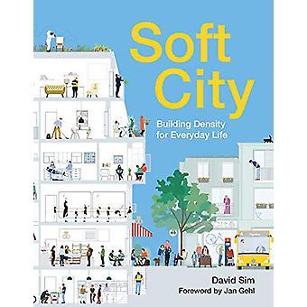 Soft City - Costruire la densità per la vita di tutti i giorni di David Sim - 97816428