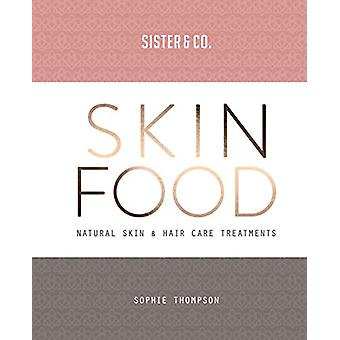 Skin Food - Skin & Hair Care Recipes From Nature by Sophie Thompso