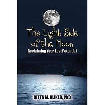 Light Side of the Moon - Reclaiming Your Lost Potential by Ditta M. Ol