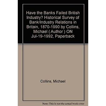 Have the Banks Failed British Industry? - Historical Survey of Bank/In