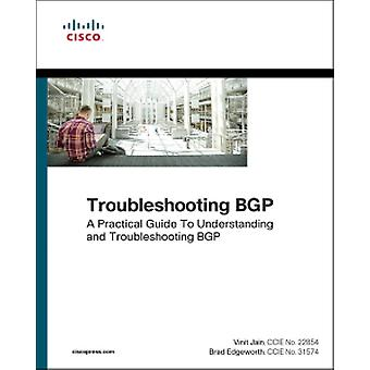 Troubleshooting BGP - A Practical Guide to Understanding and Troublesh