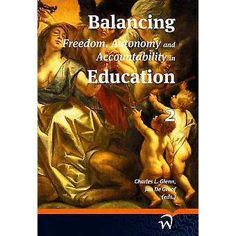 Balancing Freedom - Autonomy - and Accountability in Education Volume