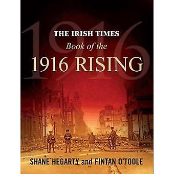 The Irish Times Book of the 1916 Rising by Hegarty & ShaneOToole & Fintan