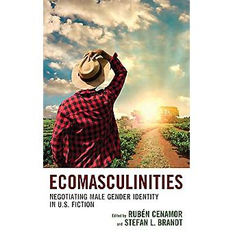 Ecomasculinities - Negotiating Male Gender Identity in U.S. Fiction by