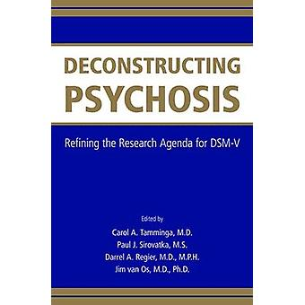 Deconstructing Psychosis - Refining the Research Agenda for DSM-V by C