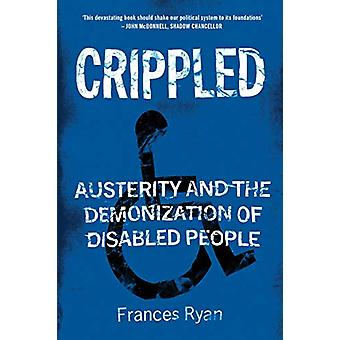 Crippled - Austerity and the Demonization of Disabled People by France