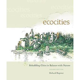 EcoCities  Rebuilding Cities in Balance with Nature by Richard Register