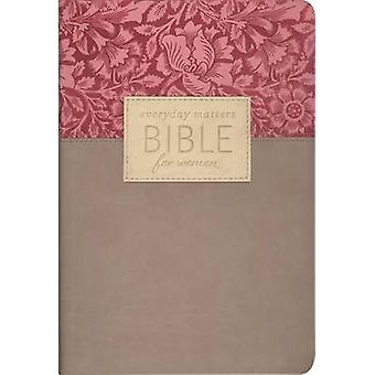Everyday Matters Bible for Women - Practical Encouragement to Make Eve