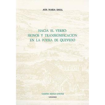 Hacia el Verbo - Signos y Transignificacion en la Poesia de Quevedo by