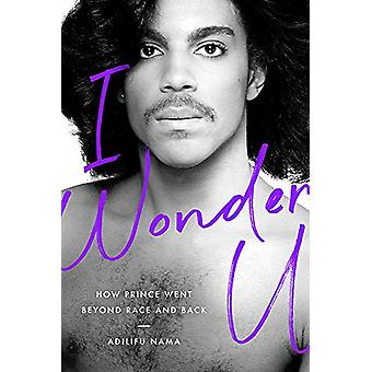 I Wonder U - How Prince Went beyond Race and Back by Adilifu Nama - 97