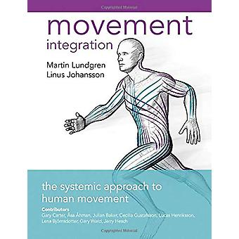 Movement Integration - The Systemic Approach to Human Movement by Linu