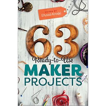 63 ReadytoUse Maker Projects by Edited by Ellyssa Kroski