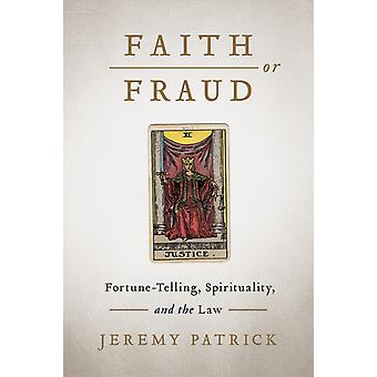 Faith or Fraud  FortuneTelling Spirituality and the Law by Jeremy Patrick