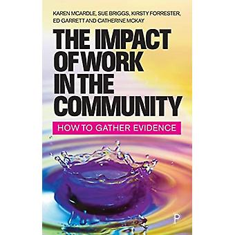 The Impact of Community Work  How to Gather Evidence by Karen McArdle & Sue Briggs & Kirsty Forrester & Ed Garrett & Catherine McKay