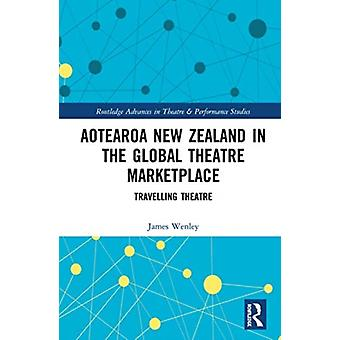 Aotearoa New Zealand in the Global Theatre Marketplace by Wenley & James
