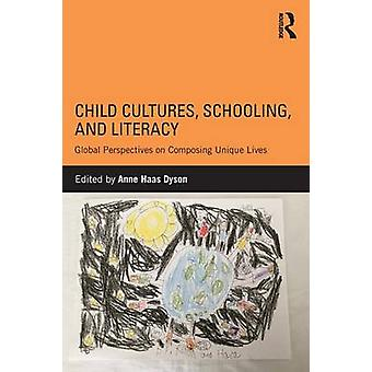 Child Cultures - Schooling - and Literacy - Global Perspectives on Com