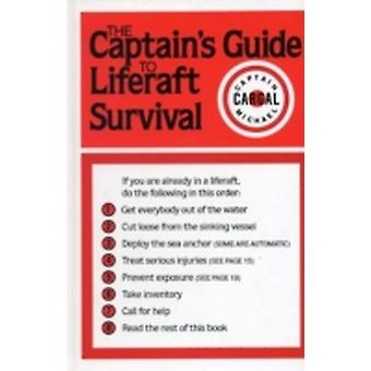 The Captains Guide to Liferaft Survival by Michael Cargal