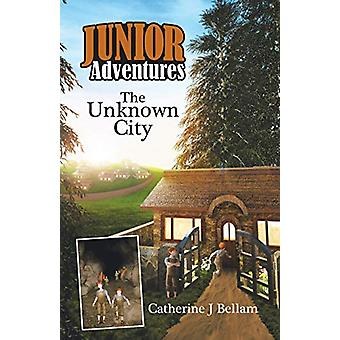 Junior Adventures - The Unknown City by Catherine J Bellam - 978022880