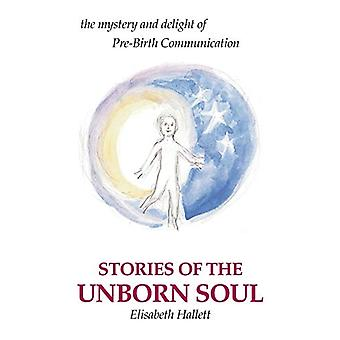 Stories of the Unborn Soul - the mystery and delight of Pre-Birth Comm