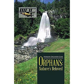 Orphans - Nature's Beloved by Marlon Orlando Cole - 9781483457734 Book