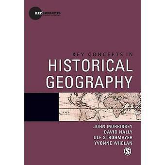 John MorrisseyDavid NallyUlf StrohmayerYvonne Whelanin keskeiset käsitteet historiallisessa maantieteessä
