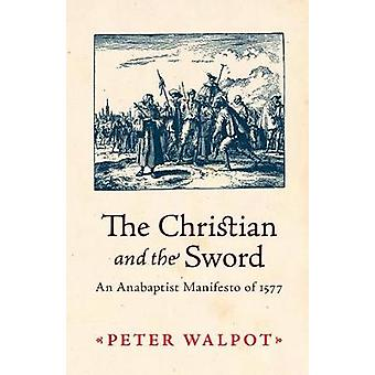 The Christian and the Sword An Anabaptist Manifesto of 1577
