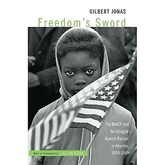 Freedom's Sword: The NAACP and the Struggle Against Racism in America, 1909-1969