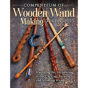 Compendium of Wooden Wand Making Techniques by Editors of Fox Chapel Publishing