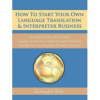 """How To Start Your Own Language Translation & Interpreter Business: The Complete """"How-To"""" Gui..."""