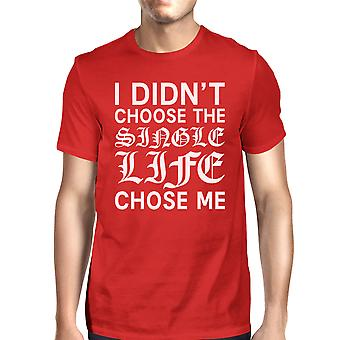 Single Life Chose Me Mens Red T-shirt Hilarious Gifts Graphic Shirt