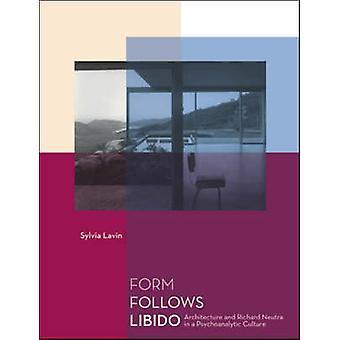 Muoto noudattaa Libido - arkkitehtuuri ja Richard Neutra Psychoanaly