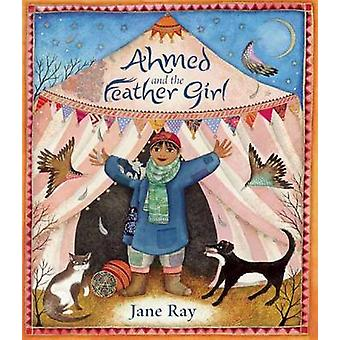 Ahmed and the Feather Girl (PB Reissue) by Jane Ray - Jane Ray - 9781