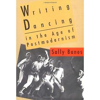 Writing Dancing in the Age of Postmodernism by Sally Banes - 97808195