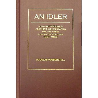 An Idler: John Hays Social And Aesthetic Commentaries for the Press During the Civil War, 1861 - 1865
