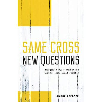 Same Cross New Questions: How Jesus brings connection� in a world of loneliness and separation