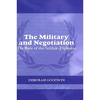 The Military and Negotiation by Goodwin & Deborah