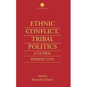Ethnic Conflict Tribal Politics A Global Perspective by Christie & Kenneth & Dr