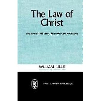 The Law of Christ The Christian Ethic and Modern Problems by Lillie & William