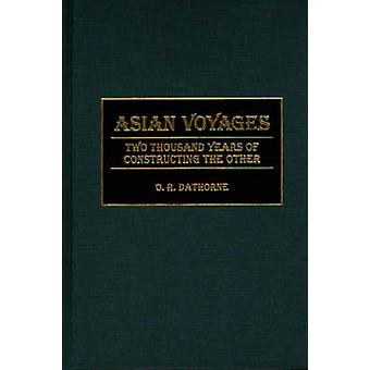Asian Voyages Two Thousand Years of Constructing the Other by Dathorne & O. R.