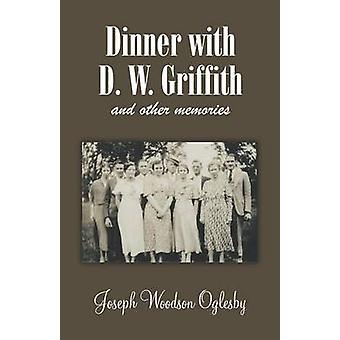 Dinner with D. W. Griffith and Other Memories by Oglesby & Joseph & Woodson
