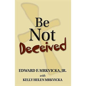 Be Not Deceived by Mrkvicka & Edward F. & Jr.